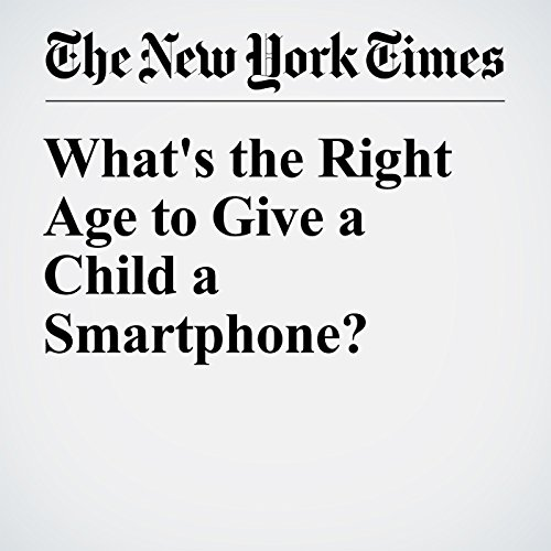 What's the Right Age to Give a Child a Smartphone? audiobook cover art