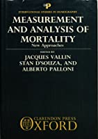 Measurement and Analysis of Mortality: New Approaches (International Studies in Demography)