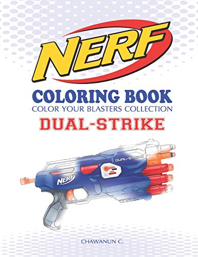 NERF Coloring Book : DUAL-STRIKE: Color Your Blasters Collection, N-Strike Elite, Nerf Guns Coloring book: 11 (Nerf Gun Coloring Book Collection)
