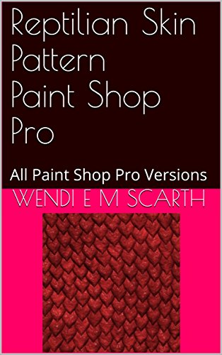 Reptilian Skin Pattern Paint Shop Pro: All Paint Shop Pro Versions (Paint Shop Pro Made Easy Book 349) (English Edition)