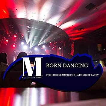 Born Dancing - Tech House Music For Late Night Party