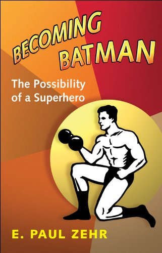 Becoming Batman: The Possibility of a Superhero (English Edition)