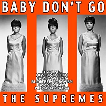 Baby Don't Go: The Supremes