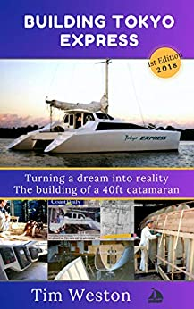 Building Tokyo Express: Turning a dream into reality. The building of a 40ft catamaran. by [Tim Weston]