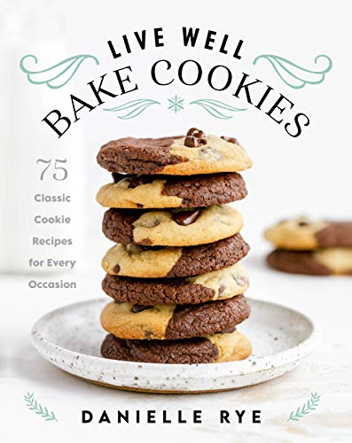 Live Well Bake Cookies: 75 Classic Cookie Recipes for Every Occasion
