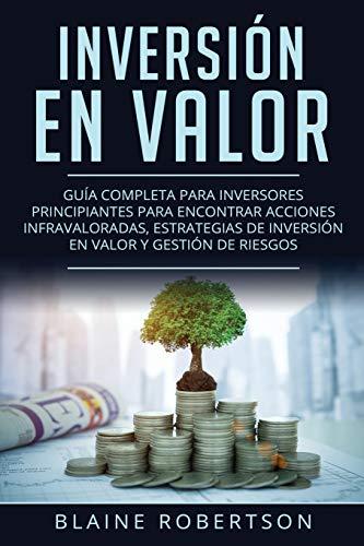 Inversión En Valor: Guía Completa para inversores principiantes para encontrar acciones infravaloradas, estrategias de inversión en valor y gestión de ... Investing Spanish Book Version))