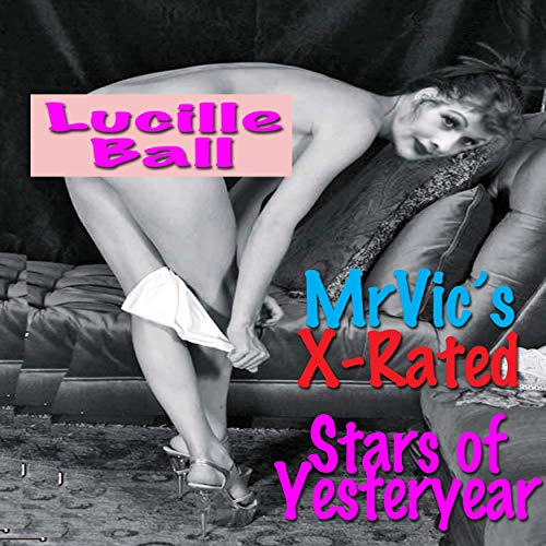Mr. Vic's X-Rated Stars of Yesteryear: Lucille Ball cover art
