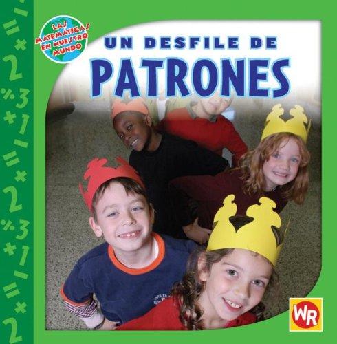 Un Desfile De Patrones/ Patterns on Parade (Las Matematicas En Nuestro Mundo/ Math in Our World) (Spanish Edition)