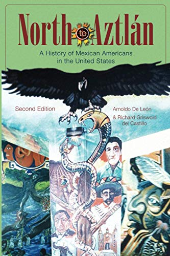 North to Aztlan: A History of Mexican Americans inthe...