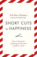 Short Cuts To Happiness: How I found the meaning of life from a barber s chair