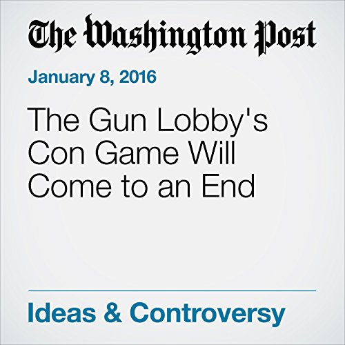 The Gun Lobby's Con Game Will Come to an End cover art