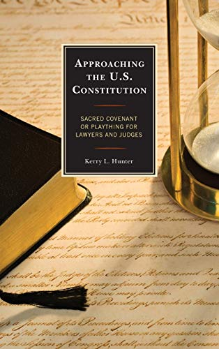 Compare Textbook Prices for Approaching the U.S. Constitution: Sacred Covenant or Plaything for Lawyers and Judges  ISBN 9780739190821 by Hunter, Kerry L.