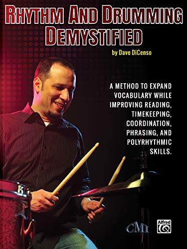 Rhythm and Drumming Demystified: A Method to Expand Your Vocabulary While Improving Your Reading, Timekeeping, Coordination, Phrasing, and ... Phrasing, and Polyrhythmic Skills.