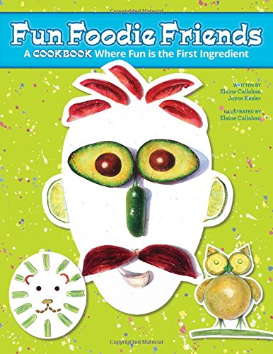 Fun Foodie Friends: A Cookbook Where Fun Is the First Ingredient