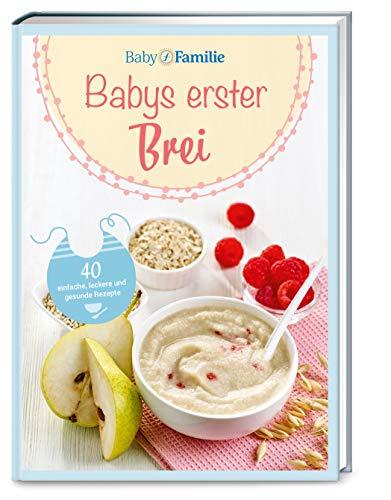 Baby und Familie: Babys erster Brei: 40 einfache, leckere und gesunde Rezepte (Die Buchreihe von Baby und Familie, Band 2)