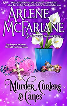 Murder, Curlers, and Canes: A Valentine Beaumont Mystery (The Murder, Curlers Series Book 2) by [Arlene McFarlane]