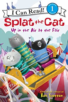 Splat the Cat: Up in the Air at the Fair (I Can Read Level 1) by [Rob Scotton]