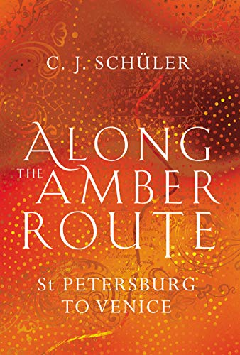 Along the Amber Route: St. Petersburg to Venice