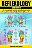 Reflexology: The Essential Guide for Applying Reflexology to Relieve Tension, Eliminate Anxiety, Lose Weight, and Reduce Pain ( Reflexology for Beginners )