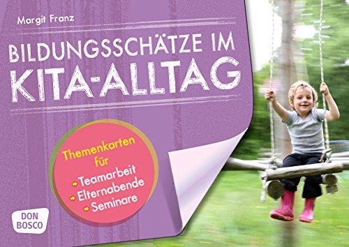 Bildungsschätze im Kita-Alltag: Themenkarten für Teamarbeit, Elternabende, Seminare (Themenkarten für Teamarbeit, Elternabende und Seminare)
