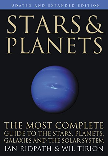 Stars and Planets: The Most Complete Guide to the Stars, Planets, Galaxies, and Solar System - Updated and Expanded Edition (Princeton Field Guides)