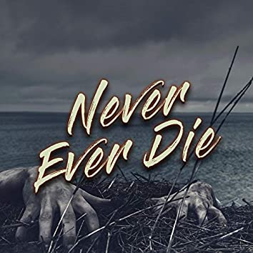 Never Ever Die