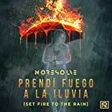 Prendí Fuego a la lluvia (Set Fire to the Rain - Spanish Version) (Set Fire to the Rain - Spanish Version)
