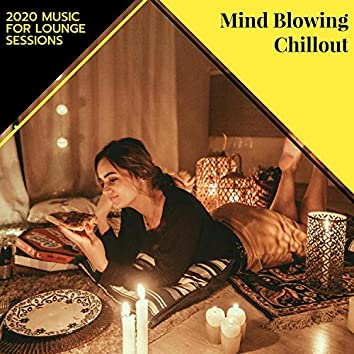 Mind Blowing Chillout - 2020 Music For Lounge Sessions