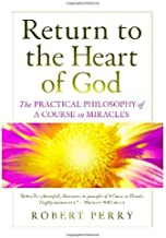 Return to the Heart of God: The Practical Philosophy of A Course in Miracles