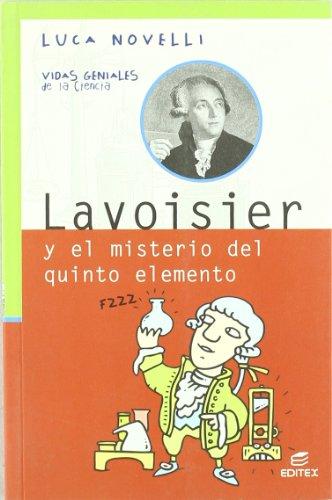 Lavoisier y el misterio del quinto elemento (Vidas Geniales de la Ciencia)