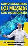 CÓMO EXACERBAR LOS MIASMAS CON HOMEOPATÍA (Spanish Edition)