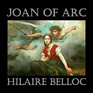 Joan of Arc                   By:                                                                                                                                 Hilaire Belloc                               Narrated by:                                                                                                                                 Saethon Williams                      Length: 1 hr and 53 mins     15 ratings     Overall 4.6