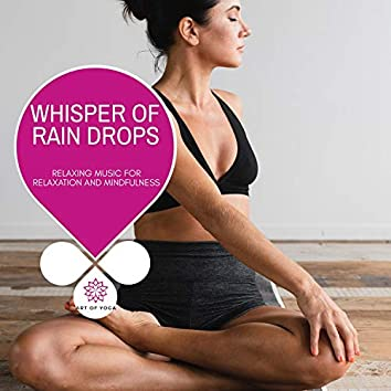 Whisper Of Rain Drops - Relaxing Music For Relaxation And Mindfulness