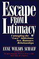 Escape from Intimacy: Untangling the ``Love'' Addictions: Sex, Romance, Relationships