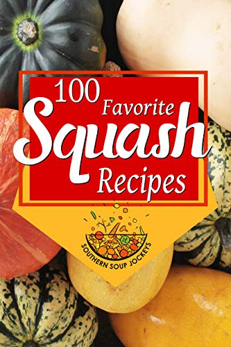 100 Favorite Squash Recipes by [Southern Soup Jockeys]