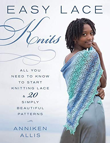 Allis, A: Easy Lace Knits: All You Need to Know to Start Knitting Lace & 20 Simply Beautiful Patterns