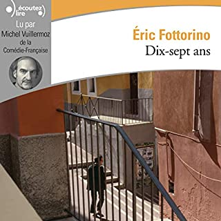 Dix-sept ans                   By:                                                                                                                                 Éric Fottorino                               Narrated by:                                                                                                                                 Michel Vuillermoz                      Length: 6 hrs and 19 mins     2 ratings     Overall 5.0