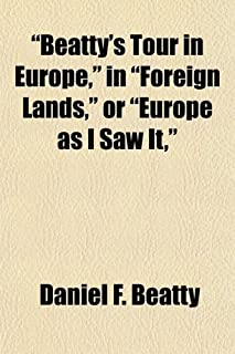 """""""Beatty's Tour in Europe,"""" in """"Foreign Lands,"""" or """"Europe as I Saw It,"""""""