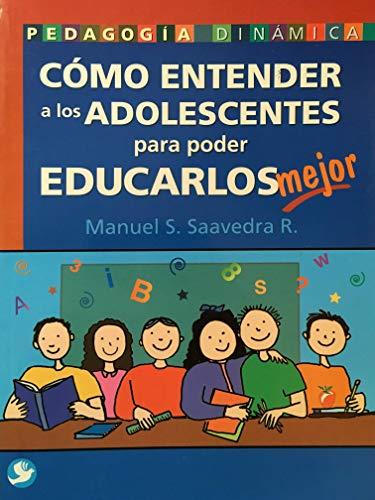 Como entender a los adolescentes para educarlos mejor/ How understand adolescents to educate them better (Pedagogia Dinamica)