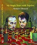 My Magic Years With Topalov-Edouard, Romain