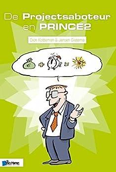 De Projectsaboteur en PRINCE2 (Project management) van [Bert Hedeman, Jeroen Gietema, Dion Kotteman]