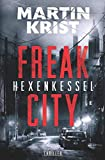 Freak City: Hexenkessel: Thriller