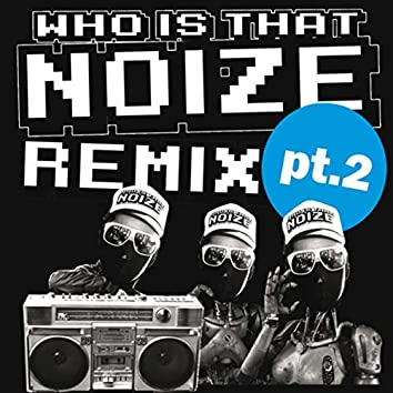 Who Is That Noize Remix, Pt. 2