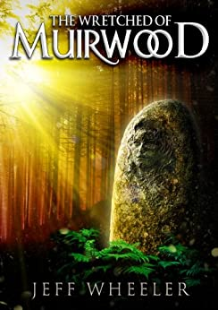 The Wretched of Muirwood (Legends of Muirwood Book 1) by [Jeff Wheeler]