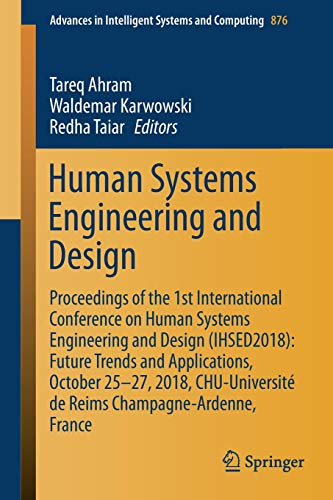 Human Systems Engineering and Design: Proceedings of the 1st International Conference on Human Systems Engineering and Design (Ihsed2018): Future ... de Reims Champagne-Ardenne, France