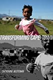 Transforming Cape Town (California Series in Public Anthropology)