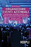 Organizzare eventi aziendali: Team building, selezione location, lanci prodotto, cene di g...