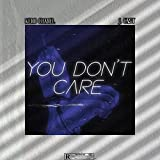 You Don't Care [Explicit]