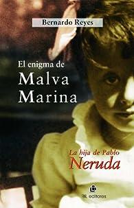 El enigma de Malva Marina: la hija de Pablo Neruda par Bernardo Reyes