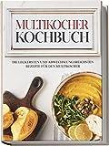 Multikocher Kochbuch: Die leckersten und abwechslungsreichsten Rezepte für den Multikocher   inkl. One Pot-Gerichten, Brot-Rezepten & Desserts